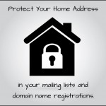 Protect your home address in your mailing lists and domain name registrations